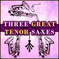 Three Great Tenor Saxes — John Coltrane, Sonny Rollins, Stan Getz