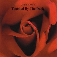 Touched By the Dark — Johnny Rose