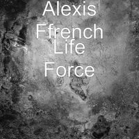 Life Force — Alexis Ffrench