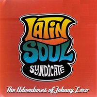 The Adventures of Johnny Loco — Latin Soul Syndicate
