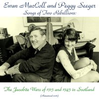Songs of Two Rebellions: The Jacobite Wars of 1715 and 1745 in Scotland — Ewan MacColl, Peggy Seeger