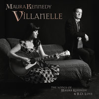 Villanelle: The Songs Of Maura Kennedy And B.D. Love — Maura Kennedy