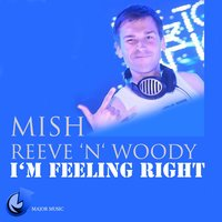 I'm Feeling Right — Mish, Mish, Reeve 'n' Woody, Reeve 'n' Woody