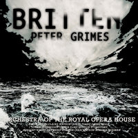 Britten Conducts Peter Grimes — Бенджамин Бриттен, Benjamin Britten with Orchestra and Chorus of the Royal Opera House, Chorus of the Royal Opera House, Orchestra and Chorus of the Royal Opera House