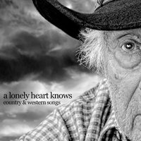 A Lonely Heart Knows - Country & Western Songs — American Country Hits, Country Rock Party, The Country Music Collectors