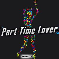 Part Time Lover - Single — Seven 7