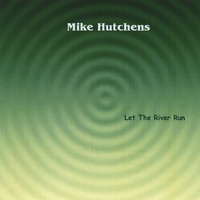 Let The River Run — Mike Hutchens