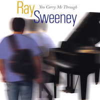 You Carry Me Through — Ray Sweeney