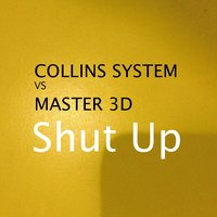 Shut Up — Collins System, Master 3D
