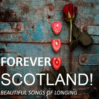 Forever Scotland!: Beautiful Songs of Longing — сборник