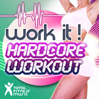 Work It! Hardcore Workout: Ideal for Aerobic Classes 32 Count, Cardio Machines & General Fitness — Total Fitness Music, Billy Daniel Bunter