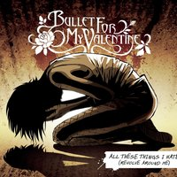 All These Things I Hate (Revolve Around Me) — Bullet For My Valentine