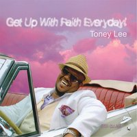 Get Up With Faith Everyday — Toney Lee
