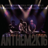 Anthem2k16 — Mr. Jones, Kube, Liigalaiska, Olli PA, JXO, RPN