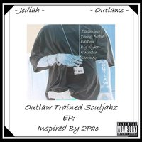 Outlaw Trained Souljahz EP: Inspired by 2pac — Outlawz, Jediah