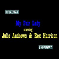 My Fair Lady — Julie Andrews, Rex Harrison & Broadway Cast