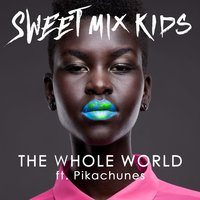 The Whole World — Sweet Mix Kids