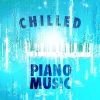 Chilled Piano Music — Relaxing Piano Music Consort