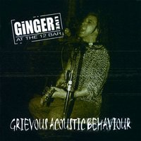 Grievous Acoustic Behaviour: Live — Ginger