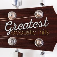 Greatest Acoustic Hits — Acoustic Hits, Acoustic Guitar Songs, Afternoon Acoustic, Acoustic Guitar Songs|Acoustic Hits