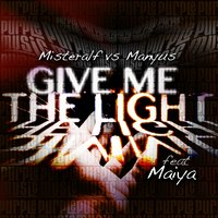 Give Me the Light — Maiya, Misteralf, Manyus