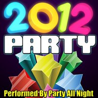 2012 Party — Party All Night