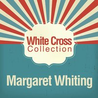 White Cross Collection — Margaret Whiting