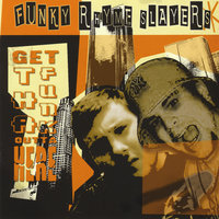 Get Tha Funk Outta Here — Funky Rhyme Slayers