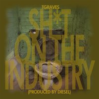 Shit On the Industry — T. Graves