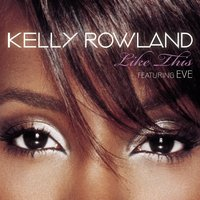 Like This — Kelly Rowland, Eve, Kelly Rowland featuring Eve