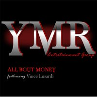 All Bout Money (feat. Vince Lusardi) — Y.M.R.