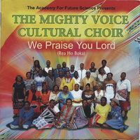 We Praise You Lord (Rea Ho Boka) — The Mighty Voice Cultural Choir