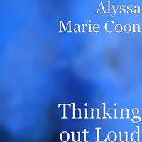 Thinking out Loud — Alyssa Marie Coon
