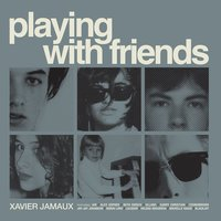 Playing with Friends — Xavier Jamaux