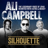 Silhouette (The Legendary Voice of UB40 - Reunited with Astro & Mickey) — Ali Campbell