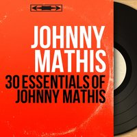 30 Essentials of Johnny Mathis — Johnny Mathis