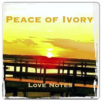 Love Notes — Peace of Ivory