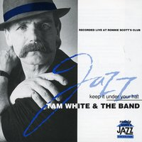 Keep It Under Your Hat — Tam White And The Band
