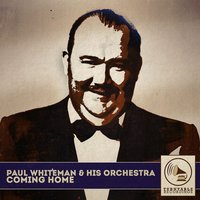 Coming Home — Paul Whiteman And His Orchestra