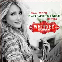 All I Want For Christmas Is You — Whitney Duncan
