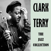 The Jazz Collection — Clark Terry