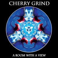 A Room with a View — Cherry Grind