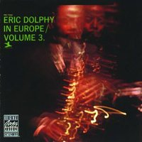 Eric Dolphy In Europe, Vol. 3 — Eric Dolphy