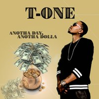 Anotha Day Anotha Dollar — T-One