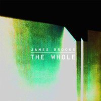 The Whole — James Brooks
