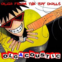 Olgacoustic — The Toy Dolls (Olga from the Toy Dolls)