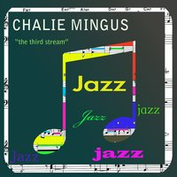 The Third Stream — Charles Mingus