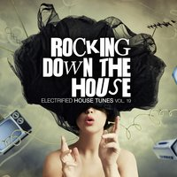 Rocking Down the House - Electrified House Tunes, Vol. 19 — сборник