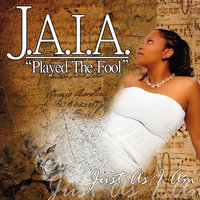 Played the Fool — J.A.I.A.