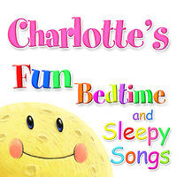 Fun Bedtime and Sleepy Songs For Charlotte — Eric Quiram, Julia Plaut, Michelle Wooderson, Ingrid DuMosch, The London Fox Players